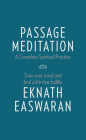 Passage Meditation - A Complete Spiritual Practice: Train Your Mind and Find a Life That Fulfills (Essential Easwaran Library #1) Cover Image