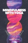 Mindfulness With Yoga: Improve Your Imagination and Release stress (Includes a special bonus on How To Interpret Your Dreams) Cover Image