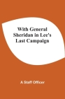 With General Sheridan In Lee'S Last Campaign Cover Image