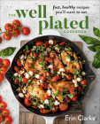 The Well Plated Cookbook: Fast, Healthy Recipes You'll Want to Eat Cover Image