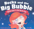 Becka Goes to the North Pole (Becka and the Big Bubble) Cover Image