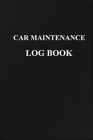 Car Maintenance Log Book: Ultimate Automotive Repairs And Maintenance Record Book for Cars, Trucks, Motorcycles and Mileage Cover Image
