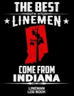 The Best Linemen Come From Indiana Lineman Log Book: Great Logbook Gifts For Electrical Engineer, Lineman And Electrician, 8.5 X 11, 120 Pages White P Cover Image