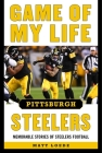 Game of My Life Pittsburgh Steelers: Memorable Stories of Steelers Football Cover Image