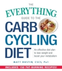 The Everything Guide to the Carb Cycling Diet: An Effective Diet Plan to Lose Weight and Boost Your Metabolism (Everything®) Cover Image