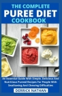 The Complete Puree Diet Cookbook: An Essential Guide With Simple, Delicious And Nutritious Pureed Recipes For People With Swallowing And Chewing Diffi Cover Image