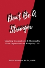 Don't Be A Stranger: Creating Connections & Memorable First Impressions in Everyday Life Cover Image