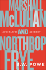 Marshall McLuhan and Northrop Frye: Apocalypse and Alchemy Cover Image