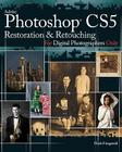 Adobe Photoshop CS5 Restoration and Retouching for Digital Photographers Only Cover Image