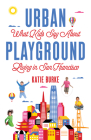 Urban Playground: What Kids Say about Living in San Francisco Cover Image