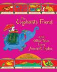 The Elephant's Friend and Other Tales from Ancient India Cover Image