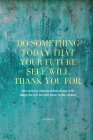 Do Something Today That Your Future Self Will Thank You For Lined Journal: Inspirational Journal: Motivational Green Lined Notebook Cover Image