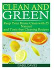 Clean and Green: Keep your Home Clean with 25 Natural and Toxic free Cleaning Re Cover Image