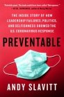 Preventable: The Inside Story of How Leadership Failures, Politics, and Selfishness Doomed the U.S. Coronavirus Response Cover Image