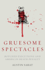 Gruesome Spectacles: Botched Executions and America's Death Penalty Cover Image