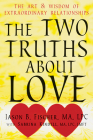 The Two Truths about Love: The Art and Wisdom of Extraordinary Relationships Cover Image