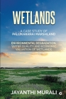 Wetlands: Environmental Degradation, Water Quality and Economic Valuation of Wetlands (A Case Study of Pallikaranai Marshland) Cover Image