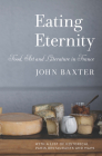 Eating Eternity: Food, Art and Literature in France Cover Image