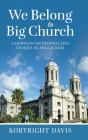 We Belong To Big Church: Caribbean Soundings and Stories in Anglicania Cover Image