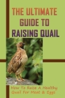 The Ultimate Guide To Raising Quail: How To Raise A Healthy Quail For Meat & Eggs: Typical Quail Behavior Cover Image