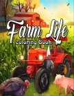 Farm Life Coloring Book: An Adult Coloring Book Featuring Charming Country Farm Scenes and Beautiful Farm Animals for Stress Relief and Relaxat Cover Image