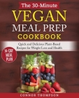 The 30-Minute Vegan Meal Prep Cookbook: Quick and Delicious Plant-Based Recipes for Weight Loss and Health Cover Image