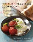 The Italian Vegetable Cookbook: 200 Favorite Recipes for Antipasti, Soups, Pasta, Main Dishes, and Desserts Cover Image