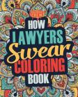 How Lawyers Swear Coloring Book: A Funny, Irreverent, Clean Swear Word Lawyer Coloring Book Gift Idea Cover Image