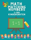 Math Matching Number 1-100 Kindergarten: Activity Book for 3-5 Years Old - Math Activity Book for Preschool to Kindergarten - Matching Numbers Game fo Cover Image