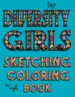Diversity Girls Sketching Coloring Book: An Anti-racist Activity Mandala Gift Book For Tween Girls and Children Who Love Fashion, Hairstyles, Sketchin Cover Image