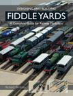 Designing and Building Fiddle Yards: A Complete Guide for Railway Modellers Cover Image