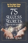 Do the Right Thing, Do it All the Time: 75 Success Secrets Listed for Fast Reference Cover Image