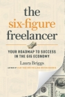 The Six-Figure Freelancer: Your Roadmap to Success in the Gig Economy Cover Image