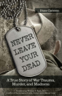Never Leave Your Dead: A True Story of War Trauma, Murder, and Madness Cover Image