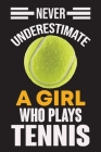 Never Underestimate a Girl Who Plays Tennis: Never Underestimate a Girl Who Plays Tennis, Best Gift for Man and Women Cover Image