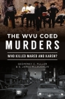 The Wvu Coed Murders: Who Killed Mared and Karen? (True Crime) Cover Image