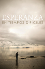 Esperanza En Tiempos Dificiles/ Hope for Hard Times (Spanish, Pack of 25) Cover Image