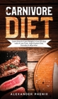 The carnivore diet: Learn How to Lose Weight in Just 30 days with A Low Carb, High Protein Diet. Includes A Meal Plan. Cover Image