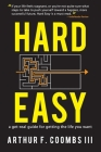 Hard Easy: A Get-Real Guide for Getting the Life You Want Cover Image