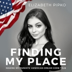 Finding My Place Lib/E: Making My Parents' American Dream Come True Cover Image