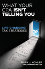 What Your CPA Isn't Telling You: Life-Changing Tax Strategies Cover Image