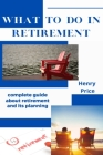 What to Do in Retirement: Complete Guide About Retirement and Its Planning Cover Image