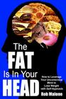 The Fat is in Your Head: How to Leverage Your Unconscious Mind to Lose Weight with Self-Hypnosis Cover Image