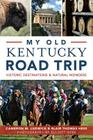 My Old Kentucky Road Trip:: Historic Destinations & Natural Wonders Cover Image