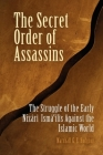 The Secret Order of Assassins: The Struggle of the Early Nizari Isma'ilis Against the Islamic World Cover Image