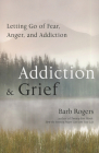 Addiction & Grief: Letting Go of Fear, Anger, and Addiction Cover Image
