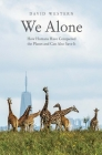 We Alone: How Humans Have Conquered the Planet and Can Also Save It Cover Image