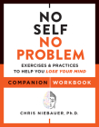 No Self, No Problem Companion Workbook: Exercises & Practices to Help You Lose Your Mind Cover Image