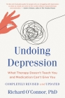 Undoing Depression: What Therapy Doesn't Teach You and Medication Can't Give You Cover Image