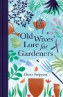 Old Wives' Lore for Gardeners Cover Image